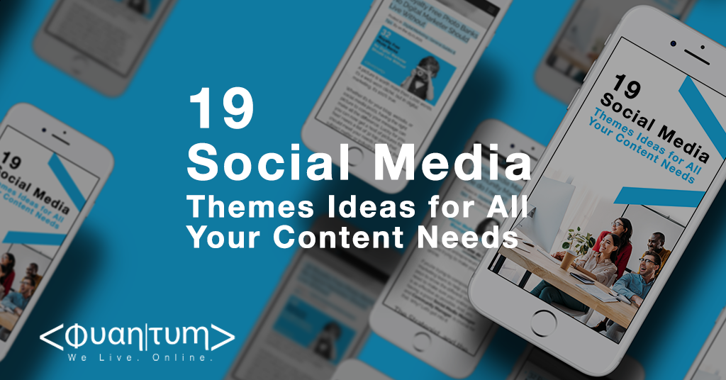 Quantum-Blog26.02-19-Social-Media-Themes-Ideas-for-All-Your-Content-Needs_ENG_V2.png